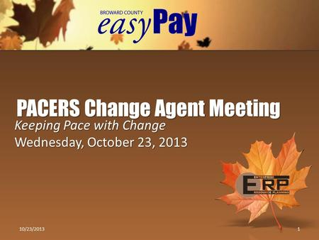 Keeping Pace with Change Wednesday, October 23, 2013 PACERS Change Agent Meeting 10/23/20131.