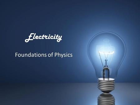 Electricity Foundations of Physics. Electricity The movement of charge from one place to another Requires energy to move the charge Also requires conductors.