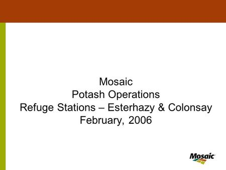 Mosaic Potash Operations Refuge Stations – Esterhazy & Colonsay February, 2006.