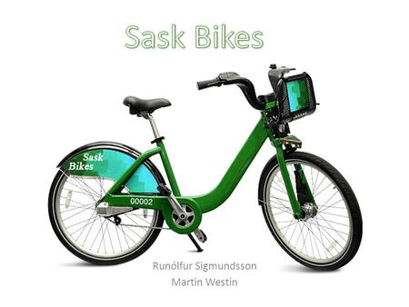 "Runólfur Sigmundsson Martin Westin. Sask Bikes offer a healthy and convenient way to travel around the city with the environment in mind ""Convenient and."