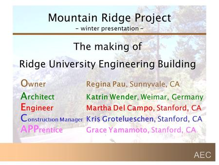 Mountain Ridge Project - winter presentation - AEC The making of Ridge University Engineering Building E ngineerMartha Del Campo, Stanford, CA A rchitectKatrin.