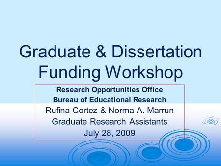 Graduate & Dissertation Funding Workshop Research Opportunities Office Bureau of Educational Research Rufina Cortez & Norma A. Marrun Graduate Research.