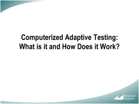 Computerized Adaptive Testing: What is it and How Does it Work?