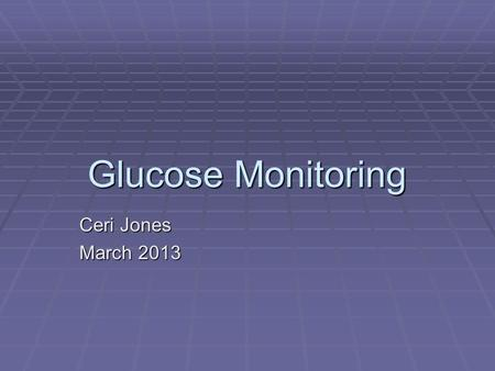 Glucose Monitoring Ceri Jones March 2013. Benefits of Glucose Monitoring   Improve glycaemic control?   Empowerment  Hypoglycaemia?  Intercurrent.