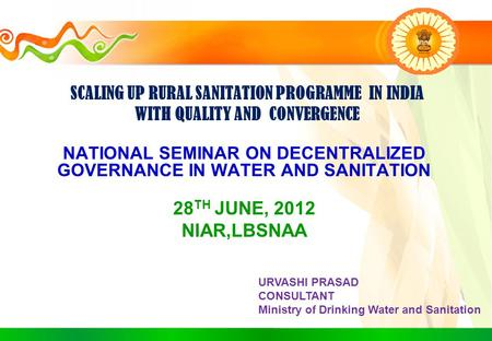 SCALING UP RURAL SANITATION PROGRAMME IN INDIA WITH QUALITY AND CONVERGENCE NATIONAL SEMINAR ON DECENTRALIZED GOVERNANCE IN WATER AND SANITATION 28 TH.