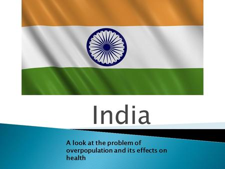 India A look at the problem of overpopulation and its effects on health.