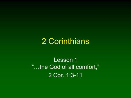 "2 Corinthians Lesson 1 ""…the God of all comfort,"" 2 Cor. 1:3-11."