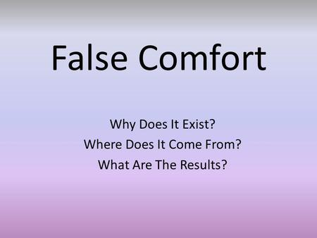 False Comfort Why Does It Exist? Where Does It Come From? What Are The Results?