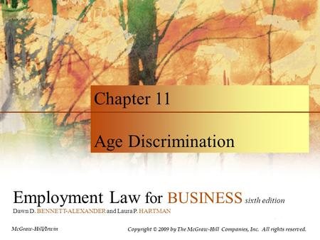 Employment Law for BUSINESS sixth edition Dawn D. BENNETT-ALEXANDER and Laura P. HARTMAN Chapter 11 Age Discrimination Copyright © 2009 by The McGraw-Hill.