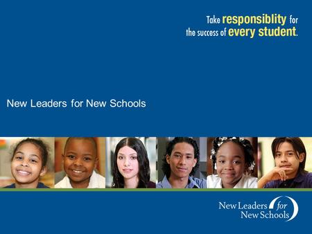 New Leaders for New Schools. Vision & Mission To ensure high academic achievement for every student by attracting and preparing outstanding leaders and.