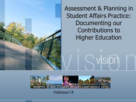 Assessment & Planning in Student Affairs Practice: Documenting our Contributions to Higher Education #mimsac14.