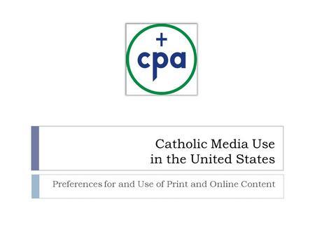 Catholic Media Use in the United States Preferences for and Use of Print and Online Content.