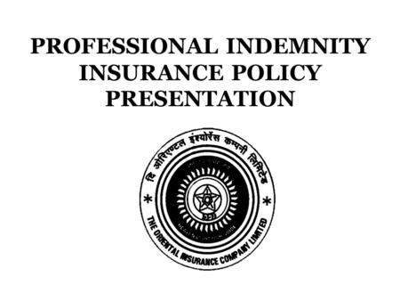 PROFESSIONAL INDEMNITY INSURANCE POLICY PRESENTATION.