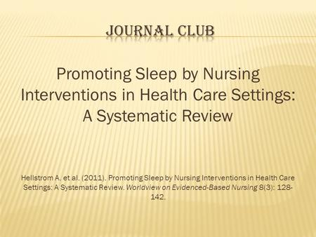 S.H.H.H. Journal Club Promoting Sleep by Nursing Interventions in Health Care Settings: A Systematic Review Hellstrom A. et al. (2011). Promoting Sleep.
