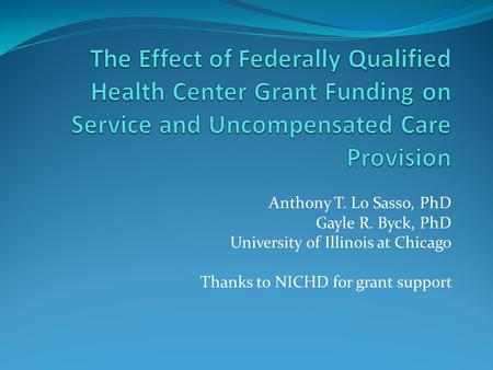 Anthony T. Lo Sasso, PhD Gayle R. Byck, PhD University of Illinois at Chicago Thanks to NICHD for grant support.