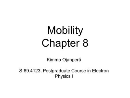 Mobility Chapter 8 Kimmo Ojanperä S-69.4123, Postgraduate Course in Electron Physics I.