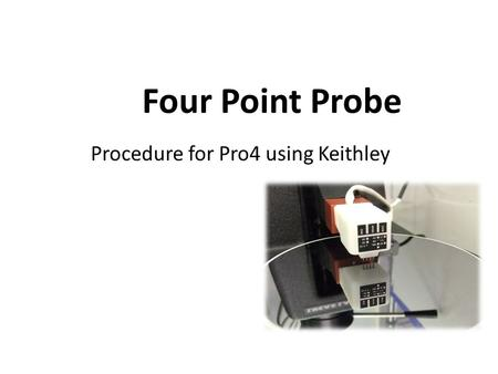 Four Point Probe Procedure for Pro4 using Keithley.