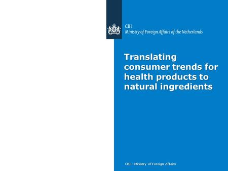 CBI - Ministry of Foreign Affairs Translating consumer trends for health products to natural ingredients.