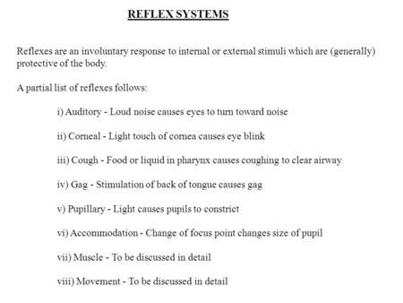 REFLEX SYSTEMS Reflexes are an involuntary response to internal or external stimuli which are (generally) protective of the body. A partial list of reflexes.