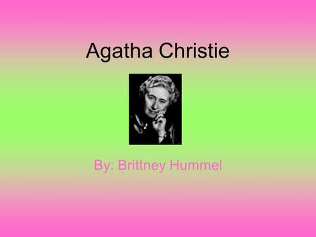 Agatha Christie By: Brittney Hummel. Modern Age Free schooling for everyone There were social welfare programs Cold war just ended Women were allowed.