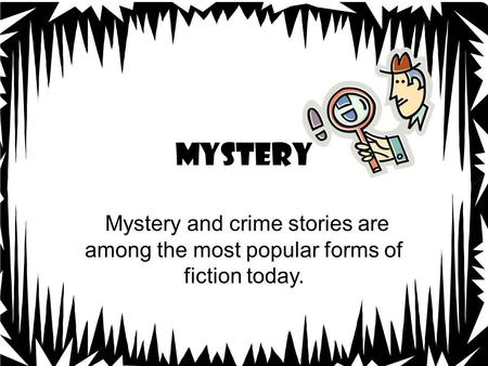 Mystery Mystery and crime stories are among the most popular forms of fiction today.