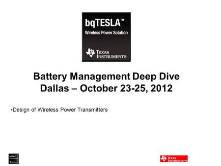 Battery Management Deep Dive Dallas – October 23-25, 2012 Design of Wireless Power Transmitters.