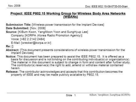 Nov. 2008 Slide Doc: IEEE 802.15-08-0733-00-0ban KiBum, YangMoon, SungHyup (KORPA) 1 Project: IEEE P802.15 Working Group for Wireless Body Area Networks.