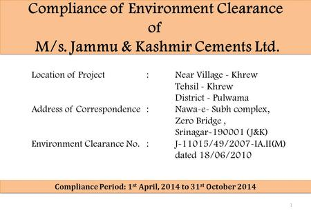 Compliance of Environment Clearance of M/s. Jammu & Kashmir Cements Ltd. Location of Project:Near Village - Khrew Tehsil - Khrew District - Pulwama Address.