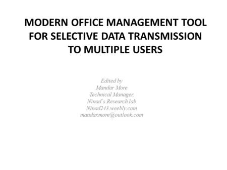 Edited by Mandar More Technical Manager, Ninad`s Research lab Ninad243.weebly.com MODERN OFFICE MANAGEMENT TOOL FOR SELECTIVE DATA.