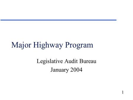1 Major Highway Program Legislative Audit Bureau January 2004.
