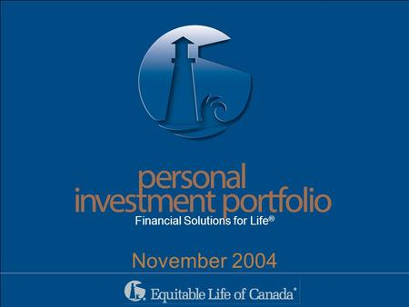 People performance progress people performance progress protection Financial Solutions for Life ® November 2004.
