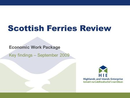 Scottish Ferries Review Economic Work Package Key findings – September 2009.