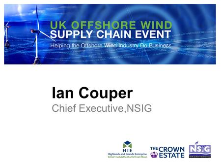 Ian Couper Chief Executive,NSIG. ….to the PRESENT and FUTURE Renewable Energy Centre of Scotland, the UK, and Europe.