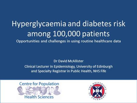Hyperglycaemia and diabetes risk among 100,000 patients Opportunities and challenges in using routine healthcare data Dr David McAllister Clinical Lecturer.
