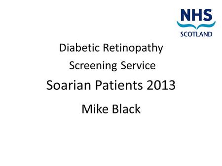 Diabetic Retinopathy Screening Service Soarian Patients 2013 Mike Black.