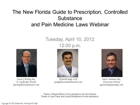 Tuesday, April 10, 2012 12:00 p.m. The New Florida Guide to Prescription, Controlled Substance and Pain Medicine Laws Webinar Alan S. Gassman, Esq. Clearwater,