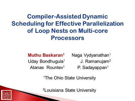 Compiler-Assisted Dynamic Scheduling for Effective Parallelization of Loop Nests on Multi-core Processors Muthu Baskaran 1 Naga Vydyanathan 1 Uday Bondhugula.