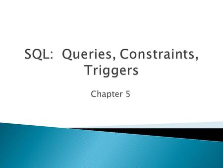 Chapter 5.  Data Manipulation Language (DML): subset of SQL which allows users to create queries and to insert, delete and modify rows.  Data Definition.