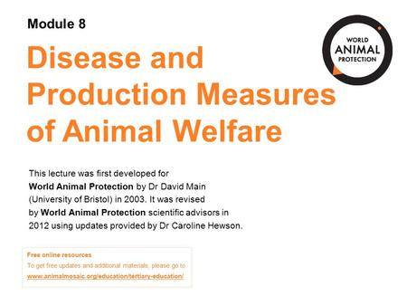 Module 8: Disease and Production Measures of Animal Welfare Concepts in Animal Welfare © World Animal Protection 2014. Unless stated otherwise, image credits.