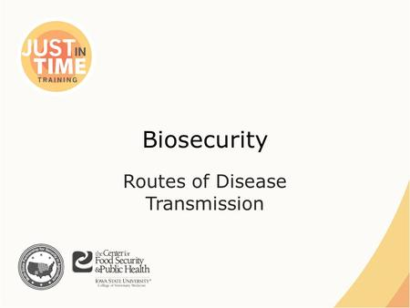 Biosecurity Routes of Disease Transmission. Disease Transmission ●Spread of disease – Animal to animal – Environment – Human to animal – Animal to human.