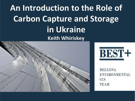 An Introduction to the Role of Carbon Capture and Storage in Ukraine Keith Whiriskey.