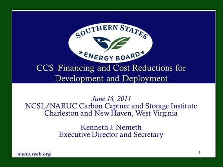 CCS Financing and Cost Reductions for Development and Deployment June 16, 2011 NCSL/NARUC Carbon Capture and Storage Institute Charleston and New Haven,