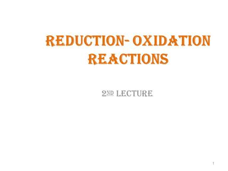 Reduction- Oxidation Reactions 2 nd lecture 1. Learning Objectives What are some of the key things we learned from this lecture? Types of electrochemical.