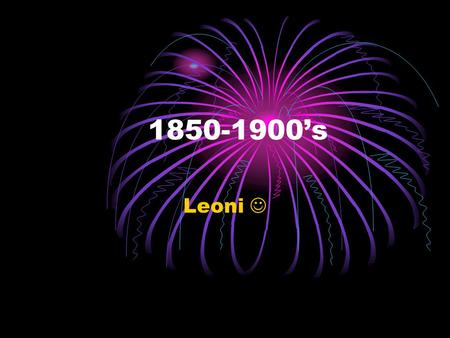 1850-1900's Leoni. The Romantic Period 1820-1910 While music and art from the Classical period was based on reason, order and rules, music and other art.