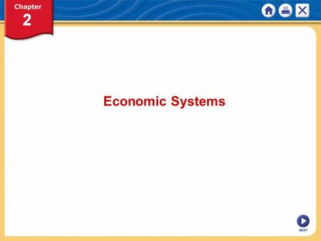 NEXT Economic Systems. NEXT Chapter 2: Economic Systems KEY CONCEPT An economic system is the way in which a society uses its resources to satisfy its.