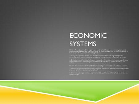 Economic Systems SSEF4 The student will compare and contrast different economic systems and explain how they answer the three basic economic questions.