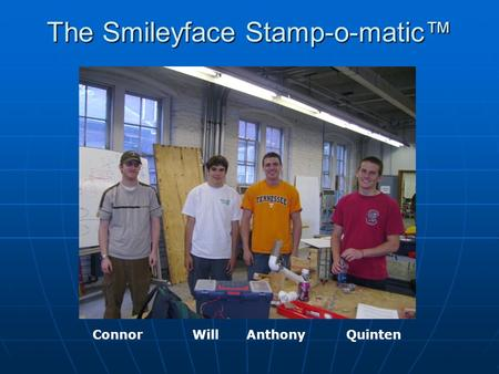 The Smileyface Stamp-o-matic™ ConnorWillAnthonyQuinten.