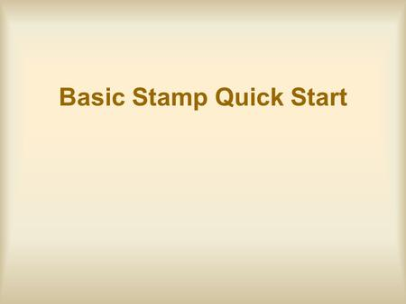 "Basic Stamp Quick Start. Basic Stamp II Self contained computer –""Micro-controller"" Specialized for ""embedded"" computing (sensing and controlling things)"