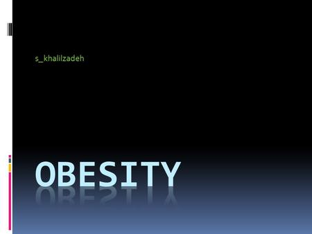 Khalilzadeh_s. Obesity is a chronic disease that is causally related to serious medical illnesses Body mass index (BMI) is calculated by dividing a person's.