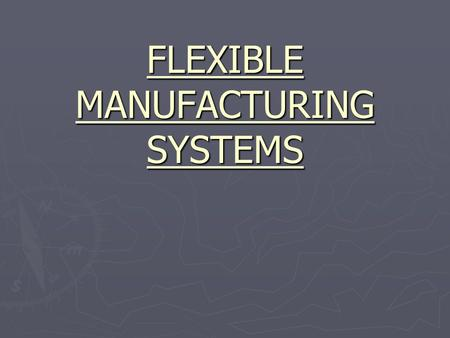 FLEXIBLE MANUFACTURING SYSTEMS. FLEXIBLE MANUFACTURING SYSTEMS MODELING AND ANALYSIS OF MANUFACTURING SYSTEMS.